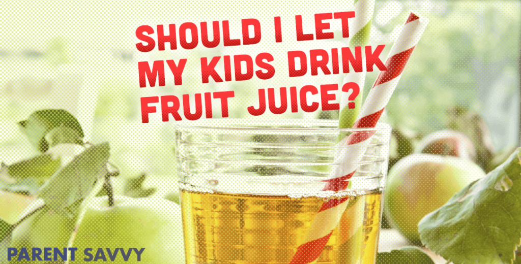 Should I let my kids drink fruit juice?